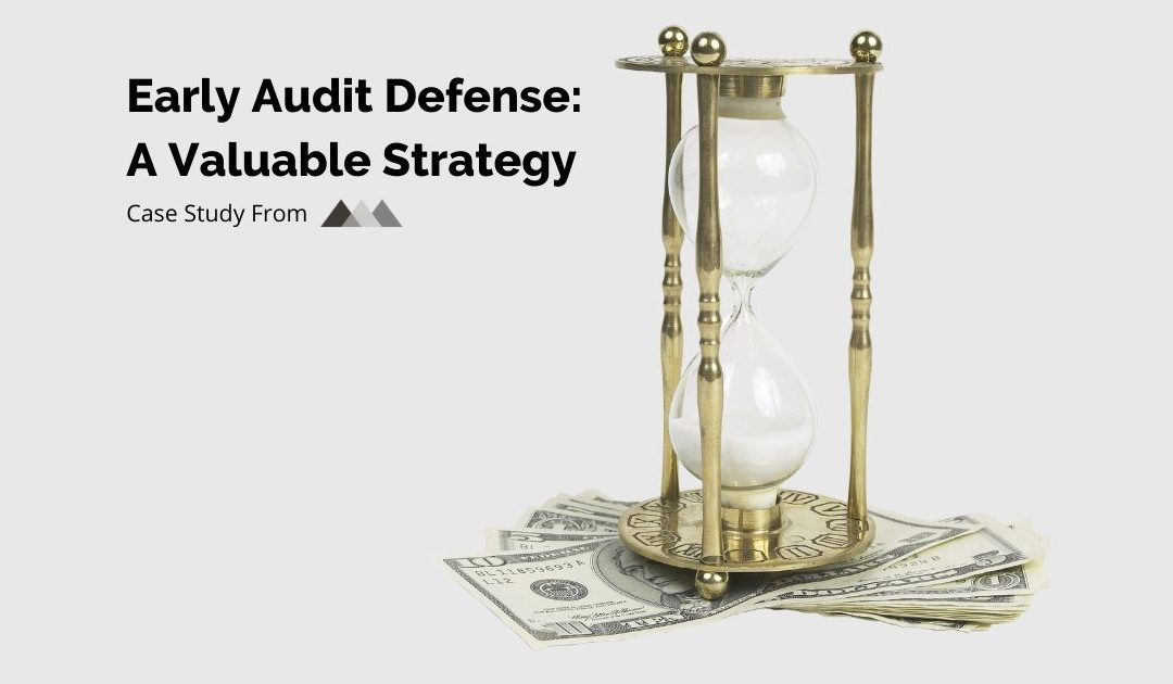 Early Audit Defense: A Valuable Strategy Case Study