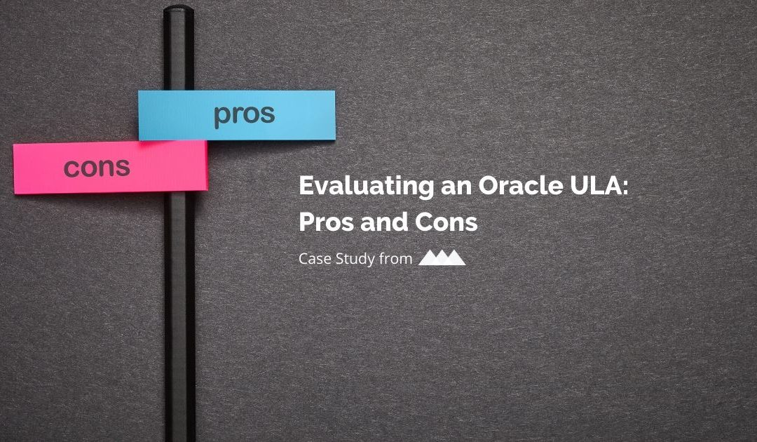 Evaluating an Oracle ULA: Pros and Cons Case Study