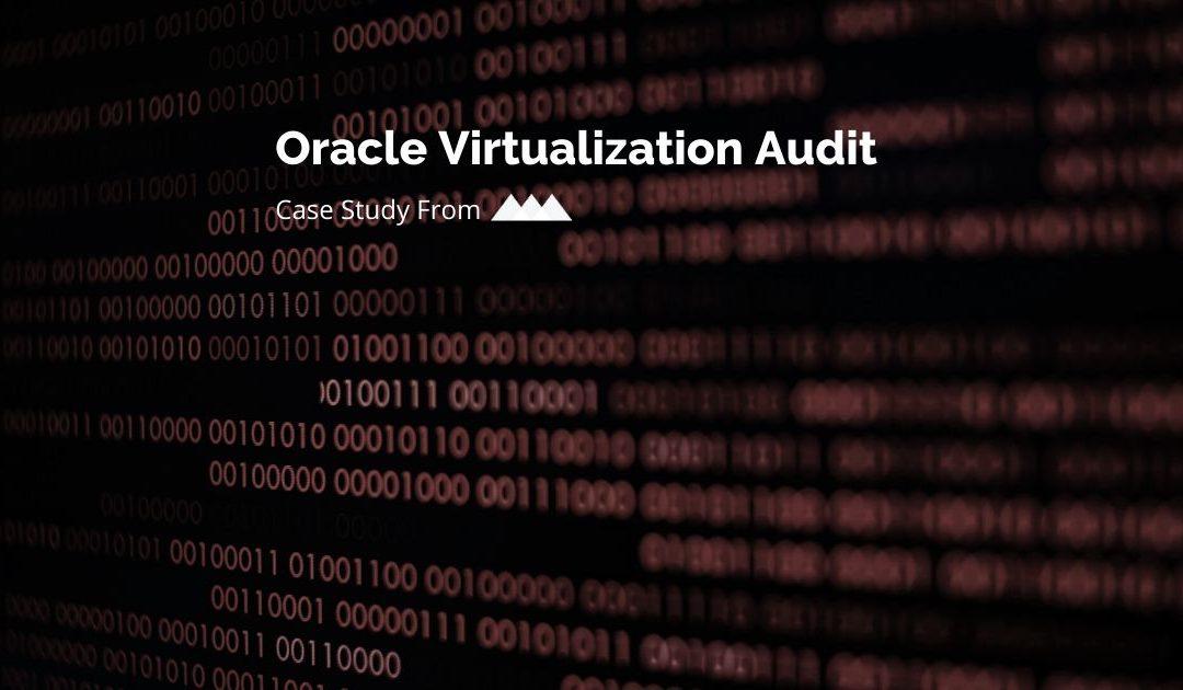 Oracle Virtualization Audit Case Study