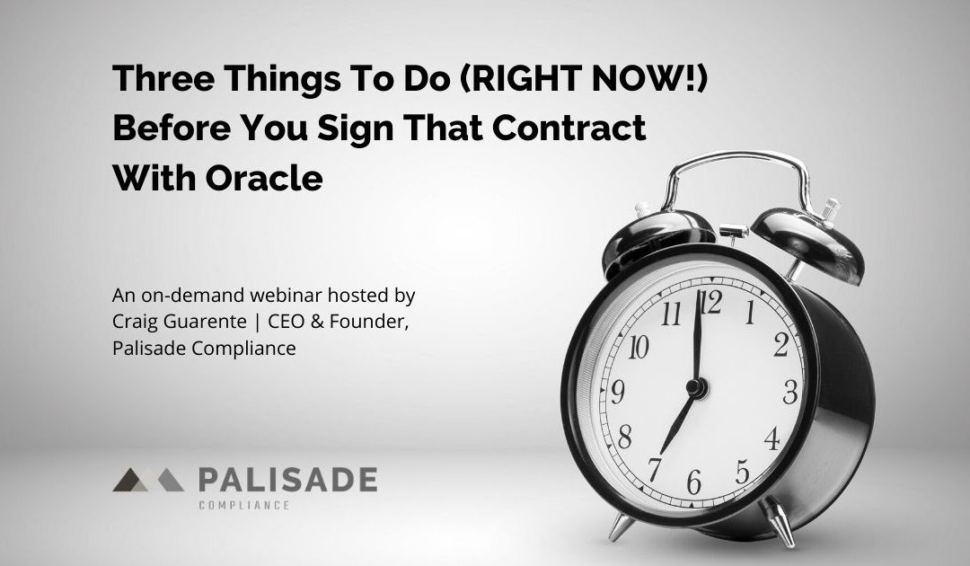 Three Things To Do Before You Sign That Contract With Oracle (Webinar)