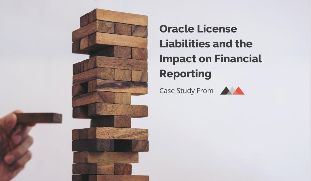 Oracle License Liabilities and the Impact on Financial Reporting Case Study