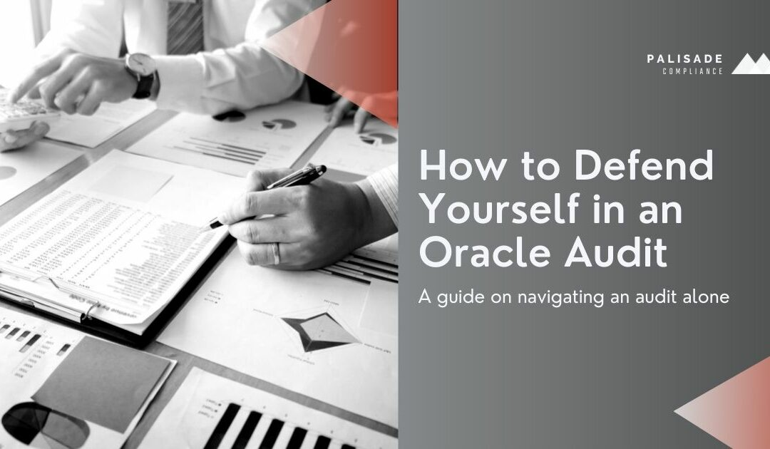 How to Defend Yourself in an Oracle Audit