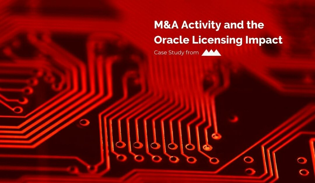 M&A Activity and Oracle Licensing Impact Case Study