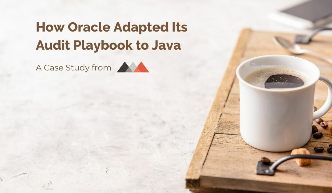 How Oracle Adapted its Audit Playbook to Java (& what to do about it) Case Study